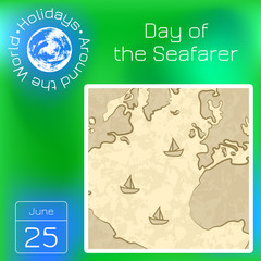 Day of the Seafarer. 25 June. Outlines of the continents and the sea, ships. Imitation of old paper chart. Series calendar. Holidays Around the World. Event of each day of the year.