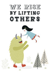 We rise by lifting others - unique nursery poster with girl and monster. Vector illustration in scandinavian style
