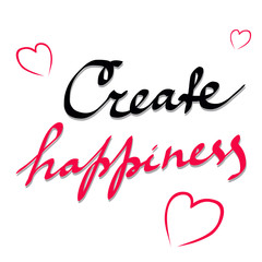 Create happiness. Inspirational quote about happy. Modern calligraphy phrase. Lettering for print, posters, logo, invitations. Typography poster design