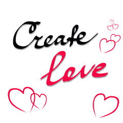 Create Love. Inspirational quote about love. Modern calligraphy phrase. Lettering for print, posters, logo, invitations. Typography poster design