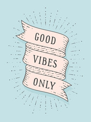 Good Vibes Only. Greeting card with ribbon and motivation text Good Vibes Only. Old ribbon banner in engraving style. Old school vintage ribbon for banners, posters, web. Vector Illustration