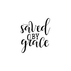 Saved by grace. Hand drawn lettering. Ink illustration. Modern brush calligraphy.