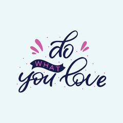 Hand drawn lettering card. The inscription: do what you love. Perfect design for greeting cards, posters, T-shirts, banners, print invitations.