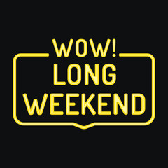 Wow! long weekend. Vector badge, icon with neon effect illustration on black background.