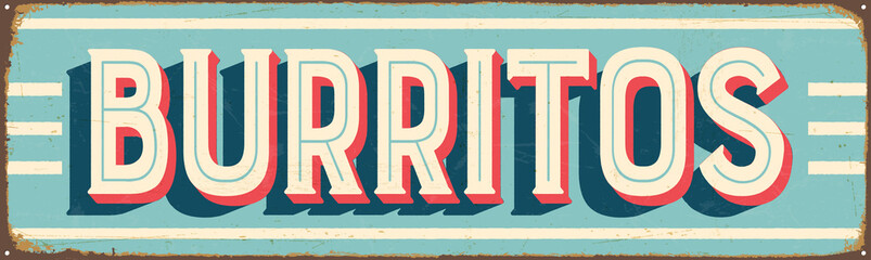 Vintage Style Vector Metal Sign - BURRITOS - Grunge effects can be easily removed for a brand new, clean design.