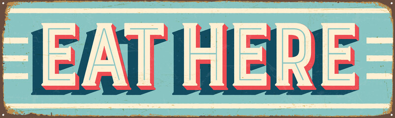 Vintage Style Vector Metal Sign - EAT HERE - Grunge effects can be easily removed for a brand new, clean design
