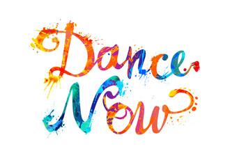 Dance now. Hand written splash paint letters