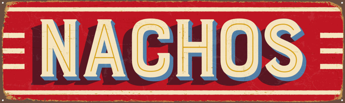 Vintage Style Vector Metal Sign - NACHOS - Grunge effects can be easily removed for a brand new, clean design.