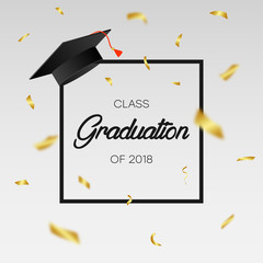 Graduating class of 2018 - template for card, banner, poster with gold confetti, frame and mortarboard. Concept of graduation party. Vector illustration.