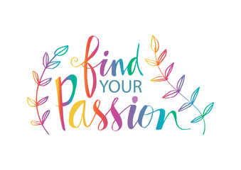 Find your passion hand written lettering inscription