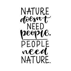 Nature doesn't need people. People need Nature. Vector hand drawn recycling quote. Modern lettering. Hand written logo or t-shirt print design.