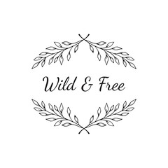 Hand drawn floral wreath with text - wild and free