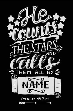 Hand lettering with bible verse He counts the stars and calls them all by name on black background. Psalm