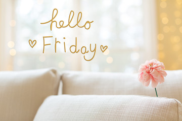 Hello Friday message with a flower in a bright interior room sofa