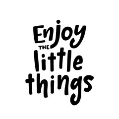 Enjoy the little things. Inspiration text. Vector illustration. Black typography on white background.