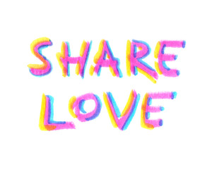 "Words ""share love"" hand written in highlighter felt tip pen on clean white background"