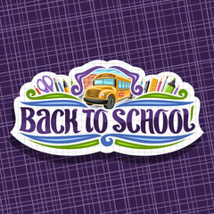 Vector logo for School, tag with set of writing accessories, original brush typeface for words back to school, on label with checkered background stationery for lesson in class and orange school bus.