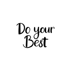 Hand drawn lettering card. The inscription: Do your best. Perfect design for greeting cards, posters, T-shirts, banners, print invitations.