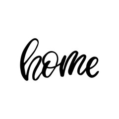 Hand drawn lettering card. The inscription: home. Perfect design for greeting cards, posters, T-shirts, banners, print invitations.