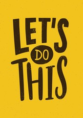 Let's Do This motivational or inspiring phrase, slogan or quote written with modern font. Creative hand lettering isolated on yellow background. Vector illustration for t-shirt, apparel print.