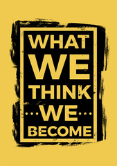 What we think we become.