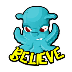 Alien UFO space Invader cartoon character like a blue octopus with Believe lettering isolated on white background. Vector illustration. Perfect to use in advertising, print, web or t-shirt design
