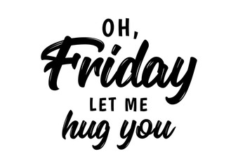 friday let me hug you