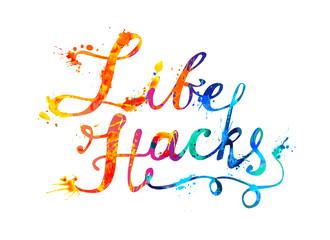 Life Hacks. Inscription of splash paint