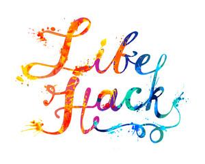 Life Hack. Inscription of splash paint letters