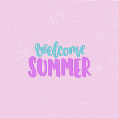 Vector hand drawn illustration. Phrases Welcome summer, lettering. Idea for poster, postcard.