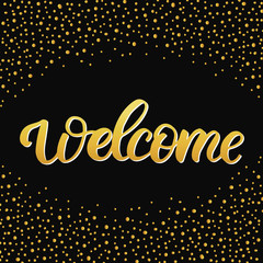 Hand drawn lettering card. The inscription: Welcome. Perfect design for greeting cards, posters, T-shirts, banners, print invitations.