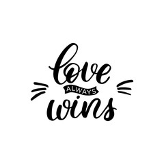 Hand drawn lettering card. The inscription: love always wins. Perfect design for greeting cards, posters, T-shirts, banners, print invitations.