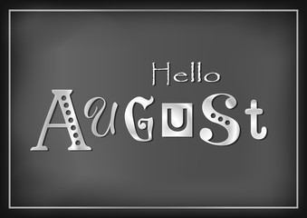 Lettering of Hello August with different letters in white on dark background stylized as chalk lettering for calendar, sticker, decoration, planner, diary, poster