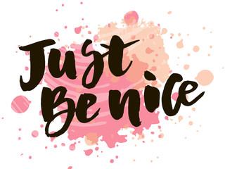 Lettering with phrase Be nice. Vector illustration. watercolor