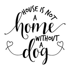 House is not a home without a dog. - funny hand drawn vector saying.