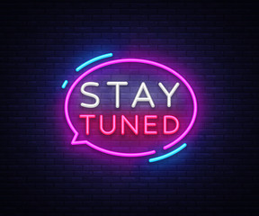 Poster Positive Typography Stay Tuned neon signs vector. Stay Tuned Design template neon sign, light banner, neon signboard, nightly bright advertising, light inscription. Vector illustration
