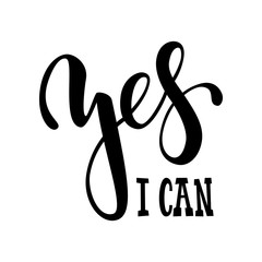 Hand drawn lettering of a phrase yes i can. Inspirational and Motivational Quotes. Hand Brush Lettering And Typography Design Art Your Designs T-shirts, For Posters, Invitations, Cards