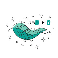 Fly. Inspirational quote about happy. phrase with hand drawn feather - style for print and posters