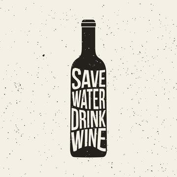 Wine bottle print with phrase Sawe Water Drink Wine. Vector poster design.