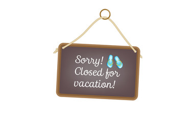 Vector image of a chalkboard and the words - Sorry! Closed for vacation!