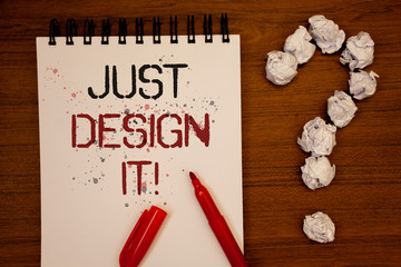 Conceptual hand writing showing Just Design It Motivational Call. Business photo showcasing Create New Original Graphics Decorations Ideas on notebook wooden background quotation mark.
