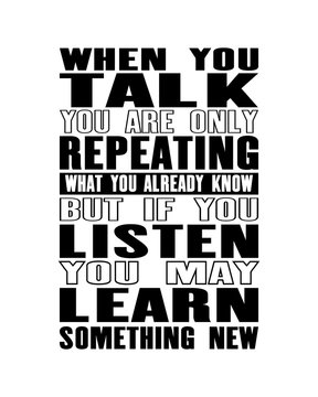Inspiring motivation quote with text When You Talk You Are Only Repeating What You Already Know But If You Listen You May Learn Something New. Vector typography poster and t-shirt
