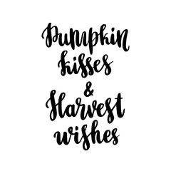 "The hand-drawing quote: ""Pumpkin kisses and Harvest wishes"". It can be used for a  sticker, patch, invitation card, brochures, poster and other promo materials."