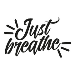 Just breathe - Hand drawn typography poster. Conceptual handwritten phrase. Hand letter script motivation sign catch word art design.  Good for scrap booking, posters, textiles, gifts, sets.