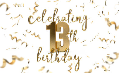 Celebrating 13th birthday gold greeting card with confetti. 3D Rendering