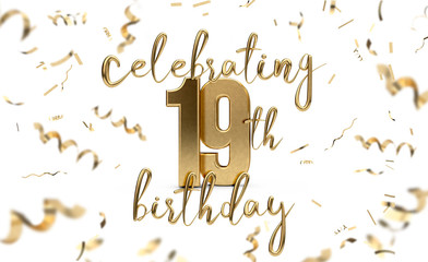 Celebrating 19th birthday gold greeting card with confetti. 3D Rendering