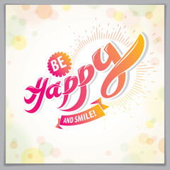 Be Happy joyful and bright vector greeting card. Includes beautiful lettering composition placed over blurred circles abstract background. Square shape format with CMYK colors acceptable for print.