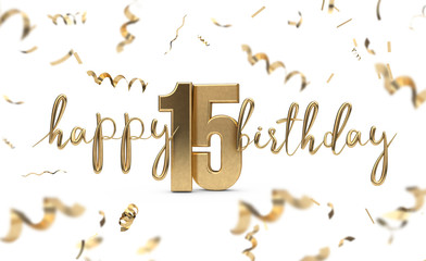 Happy 15th birthday gold greeting background. 3D Rendering
