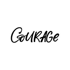 Hand drawn lettering card. The inscription: courage. Perfect design for greeting cards, posters, T-shirts, banners, print invitations.