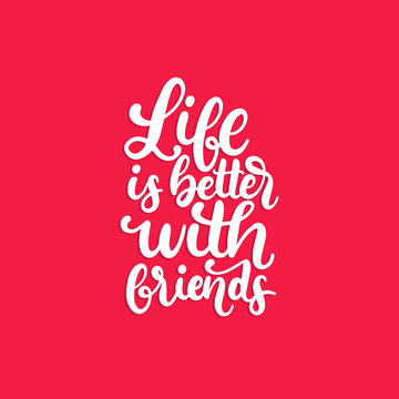Life Is Better With Friends, hand lettering. Vector Friendship Day calligraphic design for greeting card, poster etc.